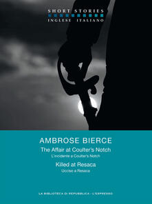The affair at Coulter's Notch-Killed at Resaca. Ediz. italiana e inglese - Mauro Formaggio,Ambrose Bierce - ebook