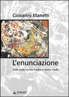 L' enunciazione. Dalla svolta comunicativa ai nuovi media - Giovanni Manetti - copertina