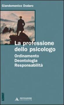 La professione dello psicologo. Ordinamento, deontologia, responsabilità - Giandomenico Dodaro - copertina