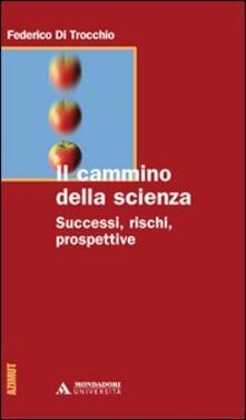 Il cammino della scienza. Successi, rischi, prospettive - Federico Di Trocchio - copertina
