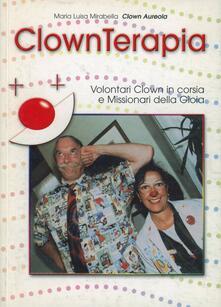 Clownterapia. Volontari clown in corsia e missionari della gioia - M. Luisa Mirabella - copertina