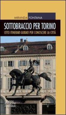 Sottobraccio per Torino. Itinerari guidati per conoscere la città - Miranda Fontana - copertina