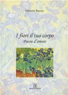 I fiori il tuo corpo - Fabrizio Raccis - copertina