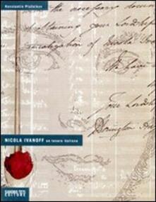 Nicola Ivanoff. Un tenore italiano. Ediz. illustrata - Konstantin Pluznikov - copertina
