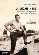 Libro La Shoah in me. Memorie di un combattente del ghetto di Varsavia Simcha Rataszer-Rotem