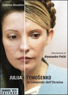 Julija Tymoshenko. La conquista dell'Ucraina - Ulderico Rinaldini - copertina