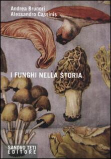 I funghi nella storia - Andrea Brunori,Alessandro Cassinis - copertina