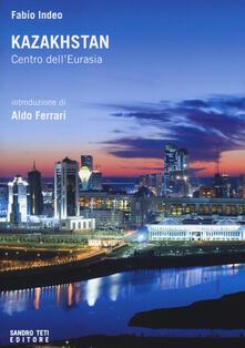 Kazakhstan. Centro dell'Eurasia - Fabio Indeo - copertina