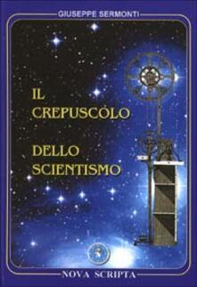 Il crepuscolo dello scientismo - Giuseppe Sermonti - copertina