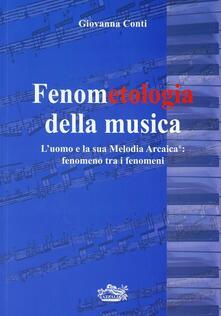 Fenometologia della musica. L'uomo e la sua melodia arcaica - Giovanna Conti - copertina