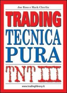 TNT. Vol. 3: Trading. Tecnica pura. - Joe Ross,Mark Cherlin - copertina