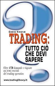 Trading: tutto ciò che devi sapere. Oltre 170 domande e risposte sui temi cruciali del trading operativo
