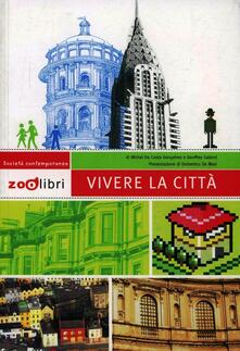 Vivere la città - Geoffrey Galand,Michel Da Costa Goncalves - copertina