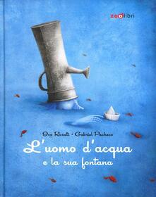 L' uomo d'acqua e la sua fontana - Ivo Rosati,Gabriel Pacheco - copertina
