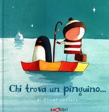 Chi trova un pinguino.... Ediz. illustrata - Oliver Jeffers - copertina