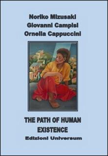The path of human existence. Ediz. multilingue - Noriko Mizusaki,Giovanni Campisi,Ornella Cappuccini - copertina