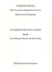 Le fresche ore dell'amore. Ediz. multilingue - Carmine Manzi,Reynaldo A. Oliva,Giovanni Campisi - copertina