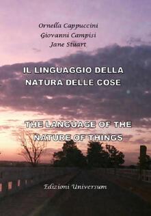 Il linguaggio della natura delle cose. Ediz. multilingue - Ornella Cappuccini,Giovanni Campisi,Jane Stuart - copertina