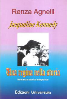 Jacqueline Kennedy. Una regina nella storia - Renza Agnelli - copertina