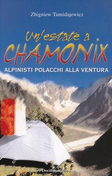 Un' estate a Chamonix. Polacchi in libertà sulle Alpi - Zbigniew Tumidajewicz - copertina