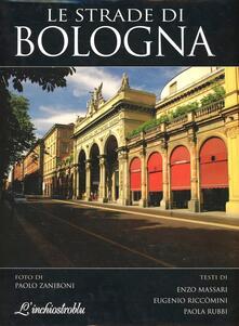 Le strade di Bologna - Enzo Massari,Eugenio Riccomini,Paolo Zaniboni - copertina