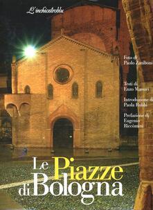 Le piazze di Bologna. Ediz. illustrata - Enzo Massari,Paolo Zaniboni,Eugenio Riccomini - copertina