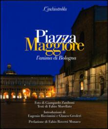 Piazza Maggiore l'anima di Bologna - Giampaolo Zaniboni,Fabio Morellato - copertina