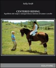 Centred riding. Equilibrio del corpo e consapevolezza interiore di uomo e cavallo - Sally Swift - copertina