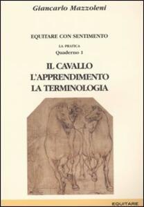 Equitare con sentimento. La pratica. Vol. 1: Il cavallo, l'apprendimento, la terminologia.