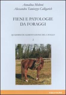 Quaderni di alimentazione del cavallo. Vol. 2: Fieni e patologie da foraggi. - Annalina Molteni,Alessandra Tamiozzo Calligarich - copertina