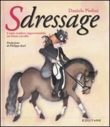Sdressage. Come rendere ingovernabile un buon cavallo - Daniela Piolini - copertina