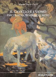 Il cavallo e l'uomo. Psicologia, simbolo e mito - M. Lucia Galli - copertina