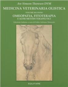 Medicina veterinaria olistica. Vol. 2: Omeopatia, fitoterapia e altri metodi terapeutici. - Are S. Thoresen - copertina