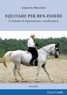 Equitare per ben-essere. Il metodo di equimozione e isodinamica - Giancarlo Mazzoleni - copertina