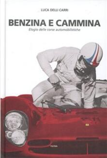 Benzina e cammina. Elogio delle corse automobilistiche fino al 1971 - Luca Delli Carri - copertina
