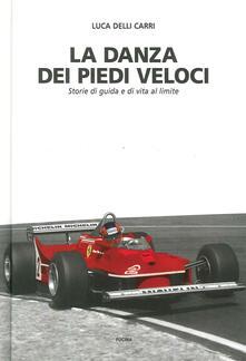 La danza dei piedi veloci. Storie di guida e di vita al limite (1972-1987) - Luca Delli Carri - copertina
