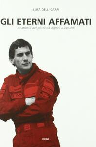 Gli eterni affamati. Anatomia del pilota da Aghini a Zanardi (1988-2004) - Luca Delli Carri - copertina