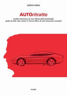 Autoritratto. Inediti retroscena di uno stilista dell'automobile, padre di Alfa 164, Lancia Y, Ferrari F90 e di altri innovativi concetti - Enrico Fumia - copertina