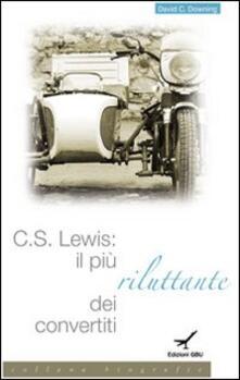 C. S. Lewis. Il più riluttante dei convertiti - David C. Downing - copertina