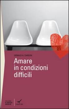 Amare in condizioni difficili - Donald A. Carson - copertina