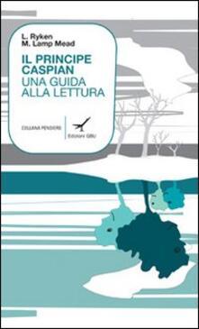 Il principe Caspian. Una guida alla lettura - Leland Ryken,Marjorie Lamp Mead - copertina