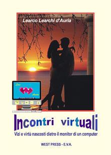 Incontri virtuali. Vizi e virtù nascosti dietro il monitor di un computer - Learco Learchi D'Auria - copertina