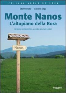 Monte Nanos. L'altopiano della Bora. Escursioni, natura e storia sul Carso montano sloveno