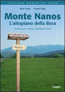 Monte Nanos. L'altopiano della Bora. Escursioni, natura e storia sul Carso montano sloveno - Ettore Tomasi,Giovanni Stegù - copertina