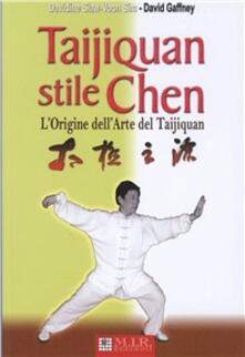 Taijiquan stile Chen. L'origine dell'arte del Taijiquan - Siaw-Voon D. Sim,David Gaffney - copertina