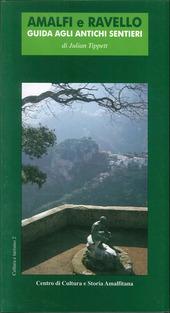Amalfi e Ravello. Guida agli antichi sentieri