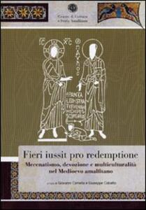 Fieri iussit pro redemptione. Mecenatismo, devozione e multiculturalità nel Medioevo amalfitano
