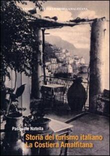Storia del turismo italiano. La costiera Amalfitana - Pasquale Natella - copertina