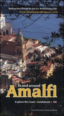 In and around Amalfi. Walking tours through the best of a «World heritage site». A new cultural guide with itinerary cards - Olimpia Gargano - copertina