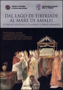Dal lago di Tiberiade al mare di Amalfi. Il viaggio apostolico di Andrea il primo chiamato. Testimonianze, cronache e prospettive di ecumenismo nell'VIII centenario